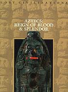 Aztecs : reign of blood & splendor