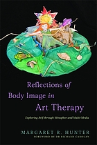 Reflections of body image in art therapy : exploring self through metaphor and multi-media