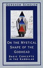 On the mystical shape of the godhead : basic concepts in the Kabbalah
