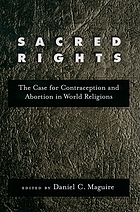 Sacred rights : the case for contraception and abortion in world religions