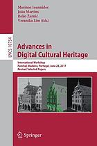 Advances in digital cultural heritage : International Workshop, Funchal, Madeira, Portugal, June 28, 2017, Revised selected papers