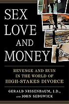 Sex, love, and money : revenge and ruin in the world of high-stakes divorce