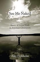 See me naked : stories of sexual exile in American Christianity