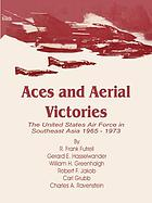 Aces & aerial victories : the United States Air Force in Southeast Asia 1965-1973