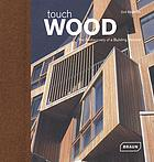 Touch wood : the rediscovery of a building material