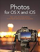 The Photos for OS X book : edit images, stores your photos in the Cloud, and sync images on your Apple devices