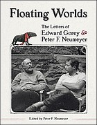 Floating worlds : the letters of Edward Gorey & Peter F. Neumeyer