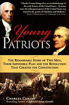 Young patriots : the remarkable story of two men, their impossible plan, and the revolution that created the Constitution
