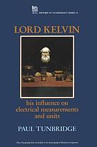Lord Kelvin : his influence on electrical measurements and units