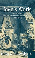 Men's work : gender, class, and the professionalization of poetry, 1660-1784