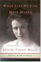 What lips my lips have kissed : the loves and love poems of Edna St. Vincent Millay