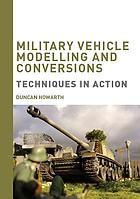 military vehicle modelling and conversions : techniques in action