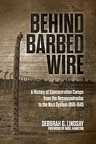 Behind barbed wire : a history of concentration camps from the reconcentrados to the Nazi system, 1896-1945