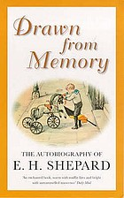 Drawn from memory : the autobiography of Ernest H. Shepard