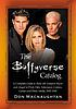 The Buffyverse catalog : a complete guide to Buffy... by  Don Macnaughtan