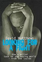 Looking for a fight : how a writer took on the boxing world - from the inside