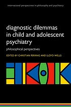 Diagnostic dilemmas in child and adolescent psychiatry : philosophical perspectives