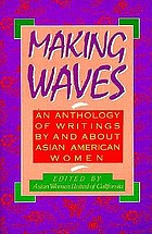 Making waves : an anthology of writings by and about Asian American women