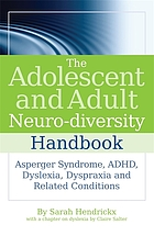 The adolescent and adult neuro-diversity handbook : Asperger's syndrome, ADHD, dyslexia, dyspraxia and related conditions