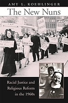 The new nuns : racial justice and religious reform in the 1960s