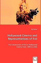 Hollywood cinema and presentations of evil : the construction of evil in Hollywood cinema from 1989 to 2002