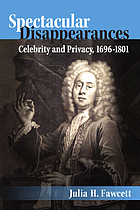 Spectacular Disappearances : Celebrity and Privacy, 1696-1801