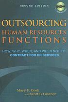 Outsourcing human resources functions : how, why, when, and when not to contract for HR services