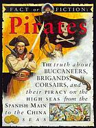 Pirates : the story of buccaneers, brigands, corsairs, and their piracy on the high seas from the Spanish Main to the China Sea