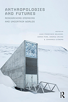Anthropologies and futures : researching emerging and uncertain worlds