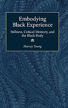 Embodying Black experience : stillness, critical memory, and the Black body