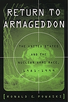 Return to Armageddon : the United States and the nuclear arms race, 1981-1999