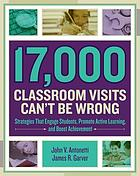 17,000 classroom visits can't be wrong : strategies that engage students, promote active learning, and boost achievement