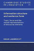 Information structure and sentence form : topic, focus, and the mental representations of discourse referents
