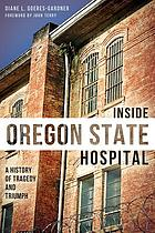 Inside Oregon State Hospital : a history of tragedy and triumph