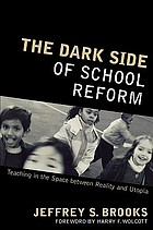 The dark side of school reform : teaching in the space between reality and utopia