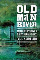 Old Man River : the Mississippi River in North American history