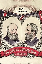 The Liberal Unionist Party : a history