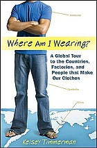 Where am I wearing? : a global tour to the countries, factories, and people that make our clothes