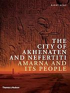 The city of Akhenaten and Nefertiti : Amarna and its people
