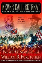 Never call retreat : Lee and Grant, the final victory
