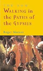 The Rom : walking in the paths of the gypsies