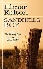 Sandhills boy : the winding trail of a Texas writer