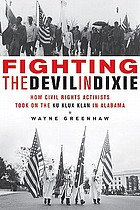 Fighting the devil in Dixie : how civil rights activists took on the Ku Klux Klan in Alabama