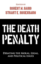The death penalty : debating the moral, legal, and political issues