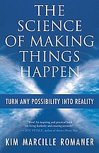 The science of making things happen : turn any possibility into reality