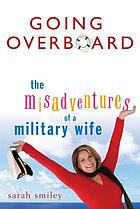 Going overboard : the misadventures of a military wife
