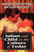 Infant and child in the culture of today : the guidance of development in home and nursery school