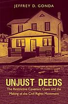 Unjust deeds : the restrictive covenant cases and the making of the civil rights movement