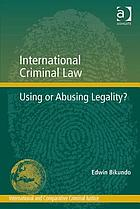 International criminal law : using or abusing legality?