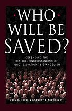 Who will be saved? : defending the biblical understanding of God, salvation, & evangelism